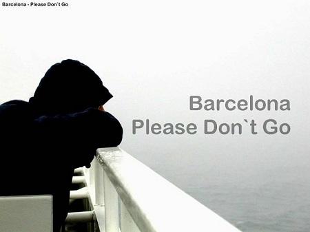 Barcelona – Please Don't Go